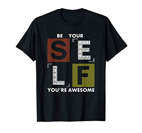 Be Yourself You're Awesome, Spread Positivity And Happiness T-Shirt