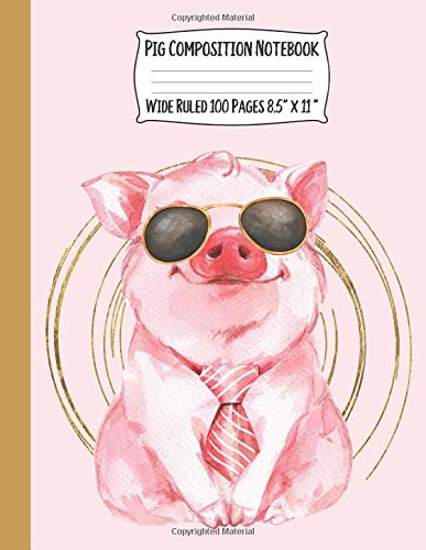 Pig Composition Notebook: Wide Ruled Paper For Kids and Large Sized at 8.5 x 11 Inches - Cute Pig Wearing Sunglasses and a Tie in Pink and Gold