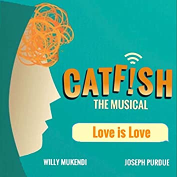 Catfish The Musical: Love is Love