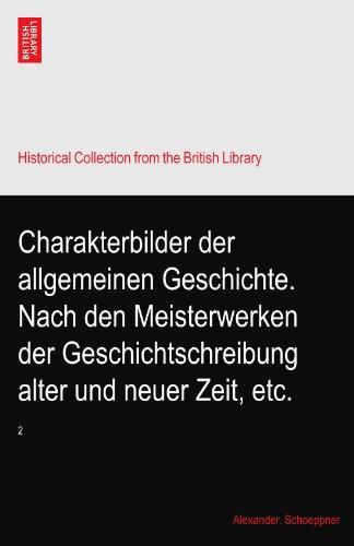 Charakterbilder der allgemeinen Geschichte. Nach den Meisterwerken der Geschichtschreibung alter und neuer Zeit, etc.: 2