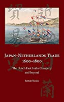 Japan-Netherlands Trade 1600-1800: The Dutch East India Company and Beyond