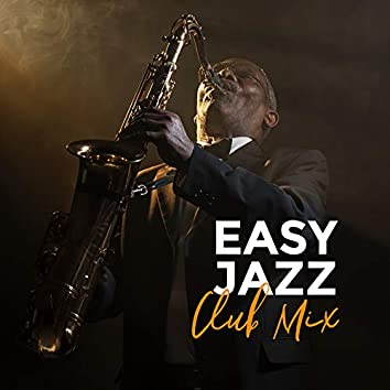Easy Jazz Club Mix – Instrumental Smooth Jazz Music Selection for Dance Party, Happy Vintage Melodies, Sounds of Piano, Saxophone & More