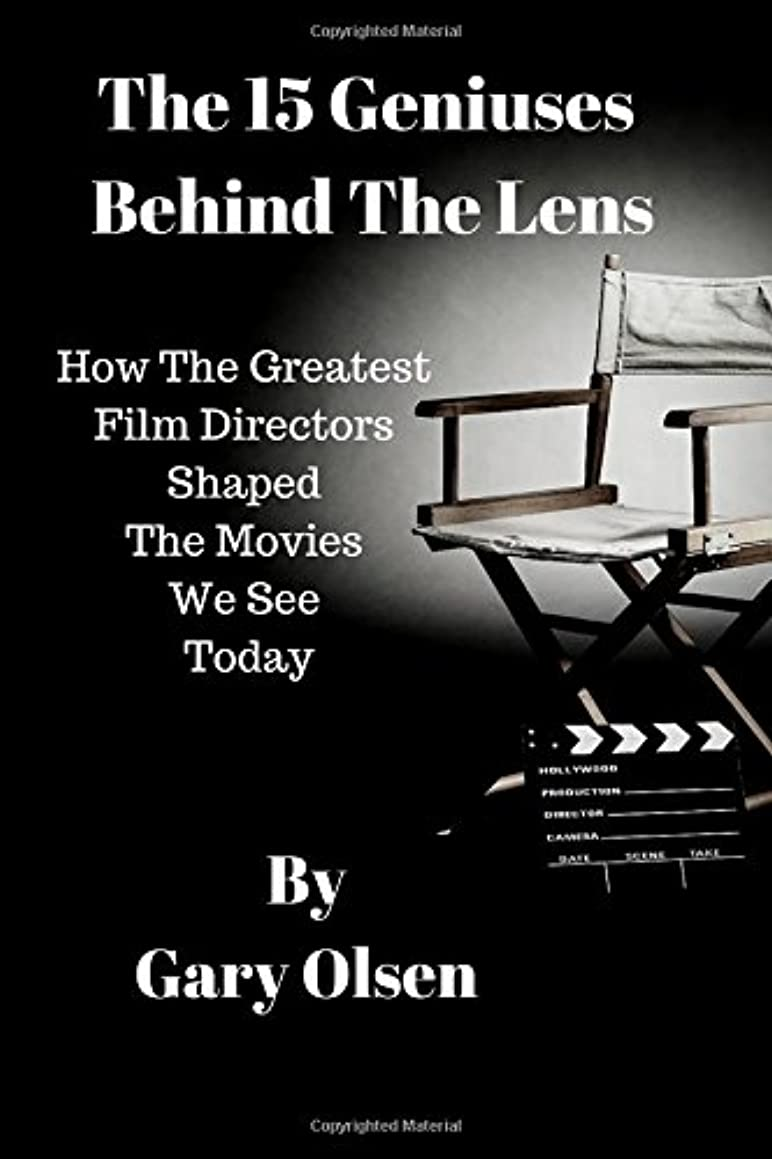 The 15 Geniuses Behind The Lens: How The Greatest Film Directors Shaped The Movies We See Today