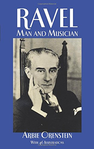 Compare Textbook Prices for Ravel: Man and Musician Dover Books on Music Revised ed. Edition ISBN 0800759266333 by Orenstein, Arbie