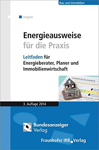 Energieausweise für die Praxis: Leitfaden für Energieberater, Planer und Immobilienwirtschaft.