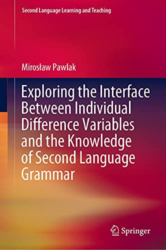 Exploring the Interface Between Individual Difference Variables and the Knowledge of Second Language Grammar (Second Language Learning and Teaching) (English Edition)