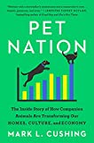 Pet Nation: The Inside Story of How Companion Animals Are Transforming Our Homes, Culture, and Economy