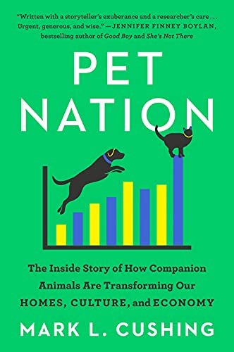 Compare Textbook Prices for Pet Nation: The Inside Story of How Companion Animals Are Transforming Our Homes, Culture, and Economy  ISBN 9780593420645 by Cushing, Mark