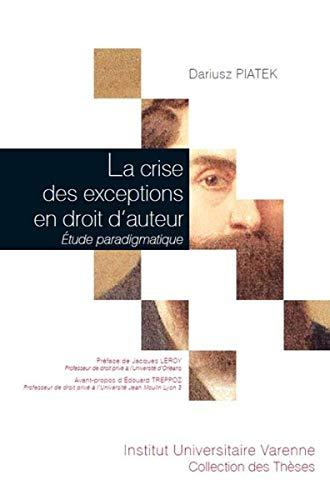 La crise des exceptions en droit d'auteur. Étude paradigmatique