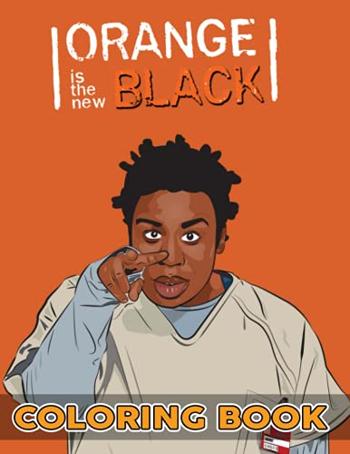 Orange is the New Black Coloring Book: Perfect Coloring Book For Adults and Kids With Incredible Illustrations Of Orange is the New Black For Coloring And Having Fun.