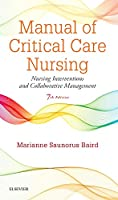 Manual of Critical Care Nursing: Nursing Interventions and Collaborative Management, 7e