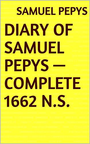 Diary of Samuel Pepys — Complete 1662 N.S. (English Edition)