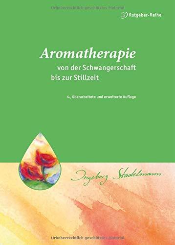 Aromatherapie - von der Schwangerschaft bis zur Stillzeit. Das Beste aus der Natur für Mutter und Kind (Stadelmann-Ratgeber-Reihe)
