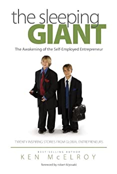 The Sleeping Giant: The Awakening of the Self-Employed Entrepreneur by [Ken McElroy, Robert Kiyosaki]