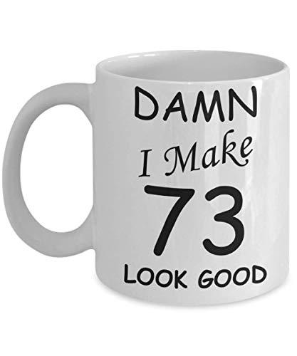 N\A 73.o Regalos de cumpleaños para Hombres/Mujeres - Maldita Sea, Hago Que 73 se vean Bien, Nacido en 1947 Tazas de cumpleaños - Divertido café de Porcelana Blanca