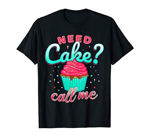 Need Cake Call Me Decorator Cupcake Baker Food Chef Business T-Shirt