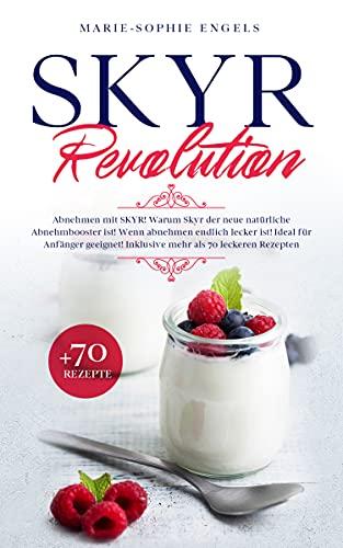 SKYR Revolution: Abnehmen mit SKYR! Warum SKYR der neue natürliche Abnehmbooster ist! Wenn abnehmen endlich lecker ist! Ideal für Anfänger geeignet! Inklusive mehr als 70 leckerer Rezepten.