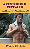A Centerfold Revealed: True life story of a Playgirl centerfold