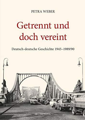Getrennt und doch vereint: Deutsch-deutsche Geschichte 1945–1989/90