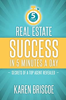 Real Estate Success in 5 Minutes a Day: Secrets of a Top Agent Revealed by [Karen Briscoe]