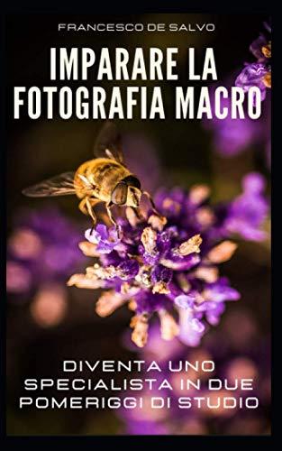 IMPARARE LA FOTOGRAFIA MACRO: DIVENTA UNO SPECIALISTA IN DUE POMERIGGI DI STUDIO