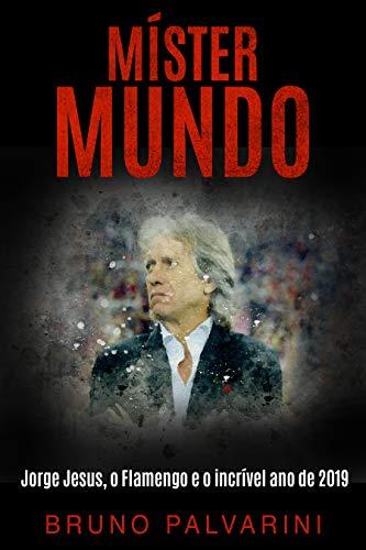 MÍSTER MUNDO: Jorge Jesus, o Flamengo e o incrível ano de 2019 (Portuguese Edition)