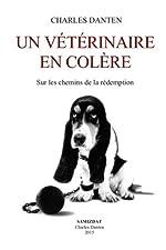 Un vétérinaire en colère - Sur les chemins de la rédemption de Charles Danten