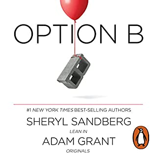 Option B     Facing Adversity, Building Resilience, and Finding Joy              By:                                                                                                                                 Sheryl Sandberg,                                                                                        Adam Grant                               Narrated by:                                                                                                                                 Ms Elisa Donovan                      Length: 6 hrs and 14 mins     99 ratings     Overall 4.5