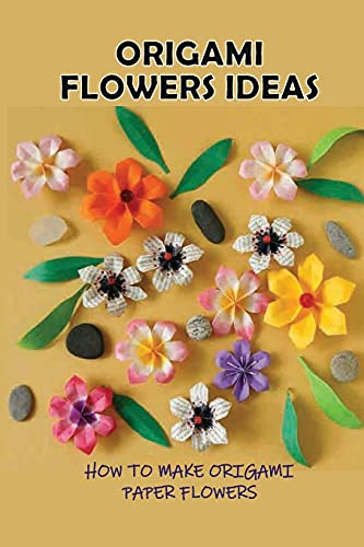 Origami Flowers Ideas: How To Make Origami Paper Flowers: How Do You Make An Origami Super Easy Flower?