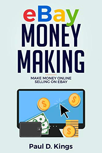Ebay Money Making: Make Money Online Selling on Ebay (Making Money ...