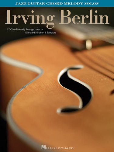 Irving Berlin: Jazz Guitar Chord Melody Solos/27 Chord Melody Arrangements in Standard Notation & Tablature