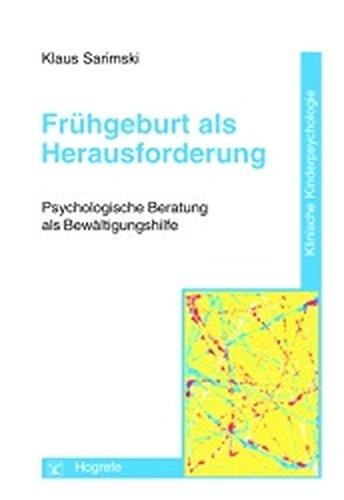 Frühgeburt als Herausforderung: Psychologische Beratung als Bewältigungshilfe (Klinische Kinderpsychologie)