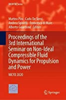 Proceedings of the 3rd International Seminar on Non-Ideal Compressible Fluid Dynamics for Propulsion and Power: NICFD 2020 (ERCOFTAC Series, 28)