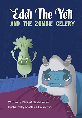Eddi the Yeti and the Zombie Celery: God Helps Eddi Overcome His Fear of the Dark