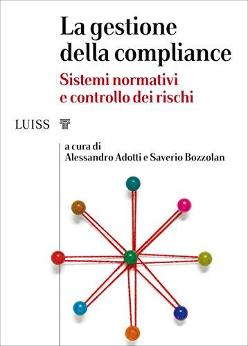 La gestione della compliance: Sistemi normativi e controllo dei rischi