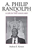 A. Philip Randolph: A Life in the Vanguard (The African American History Series)