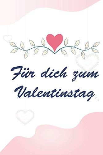 FÜR DICH ZUM VALENTINESTAG: Geschenkidee zum Valentinstag I Valentinstagsgeschenk, Geschenkbücher I Geschenk für Sie oder für Ihn I A5, 80 Seiten