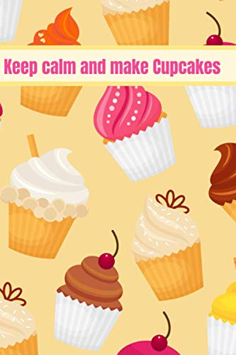 Keep calm and make Cupcakes: 100 pages, Lined, 6x9, Cute Cover Design for Cupcake Lovers, Lined Journal, Diary, Notebook | A Cupcake Log Book | Take ... cupcakes, devour them and never forget them
