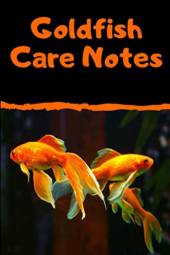 Goldfish Care Notes: Customized Kid- Friendly Goldfish Aquarium Logging Book, Great For Scheduling And Recording Routine Maintenance, Including Water Chemistry And Fish Health.