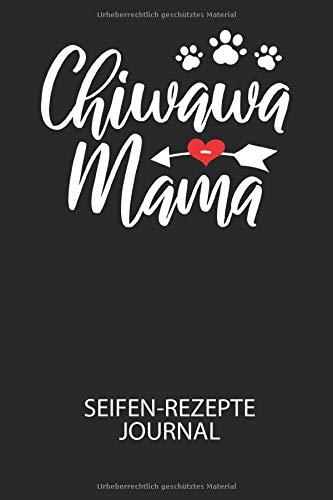 Chiwawa Mama - Seifen-Rezepte Journal: Du bist experimentierfreudig und liebst es neue Kreationen zu testen? Dann trage diese ins Buch und halte deine Zutaten ungedingt fest!