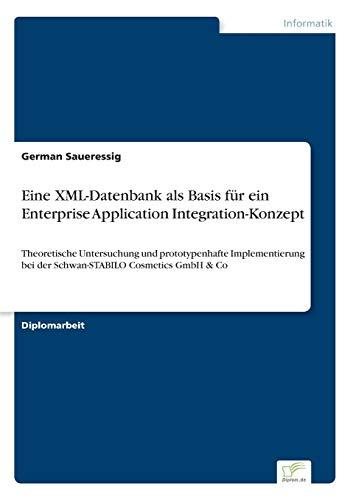 Eine XML-Datenbank als Basis für ein Enterprise Application Integration-Konzept: Theoretische Untersuchung und prototypenhafte Implementierung bei der Schwan-STABILO Cosmetics GmbH & Co