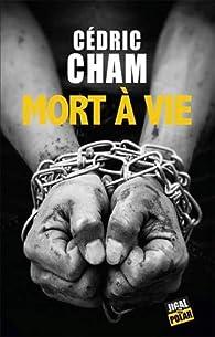 Mort à vie par Cédric Cham