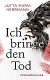 'Ich bringe den Tod: Psychothriller' von 'Jutta Maria Herrmann'
