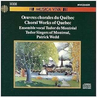 Choral Works of Quebec [Oeuvres Chorales du Quebec]