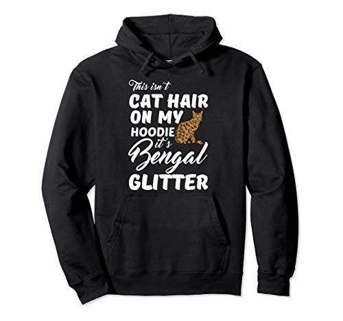 This isn't cat hair on my shirt it's Bengal glitter Hoodie