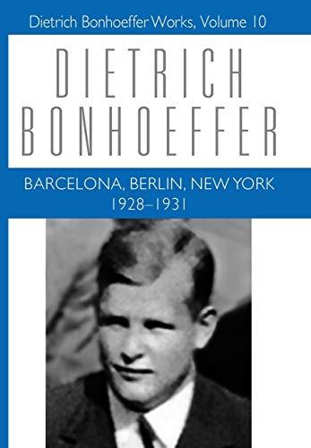 Barcelona, Berlin, New York: 1928-1931 (Dietrich Bonhoeffer Works, Vol. 10)