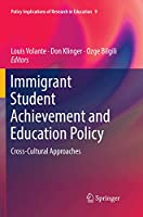 Immigrant Student Achievement and Education Policy: Cross-Cultural Approaches (Policy Implications of Research in Education)