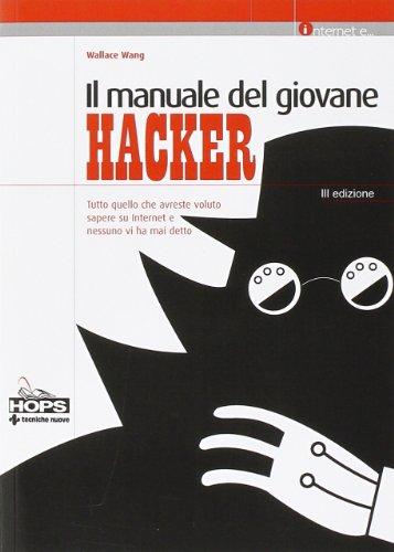 Il manuale del giovane hacker. Tutto quello che avreste voluto sapere su internet e nessuno vi ha mai detto