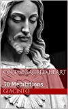 On the Sacred Heart: 30 Meditations (Better Known and Loved: A Mariological Series Book 2)