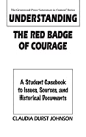 Understanding the Red Badge of Courage: A Student Casebook to Issues, Sources, and Historical Documents (Greenwood Press Literature in Context)